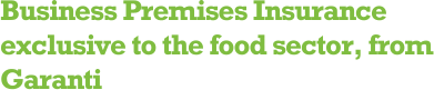 Business Premises Insurance exclusive to the food sector, from Garanti