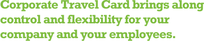 Corporate Travel Card brings along control and flexibility for your company and your employees.