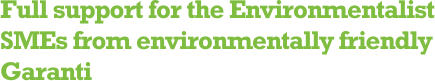 Full support for the Environmentalist SMEs from environmentally friendly Garanti