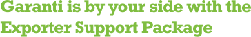 Garanti is by your side with the Exporter Support Package