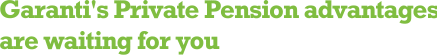 Garanti's Private Pension advantages are waiting for you