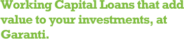Working Capital Loans that add value to your investments, at Garanti.