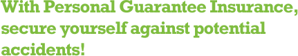 With Personal Guarantee Insurance, secure yourself against potential accidents!